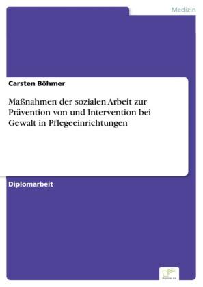 Maßnahmen der sozialen Arbeit zur Prävention von und Intervention bei Gewalt in Pflegeeinrichtungen