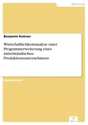 Wirtschaftlichkeitsanalyse einer Programmerweiterung eines mittelständischen Produktionsunternehmens