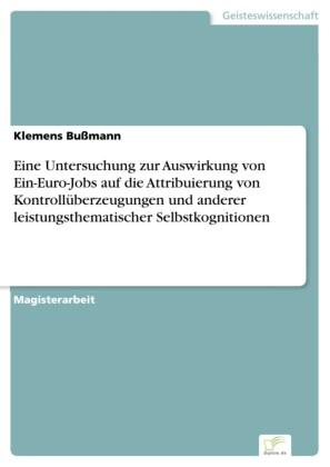 Eine Untersuchung zur Auswirkung von Ein-Euro-Jobs auf die Attribuierung von Kontrollüberzeugungen und anderer leistungsthematischer Selbstkognitionen
