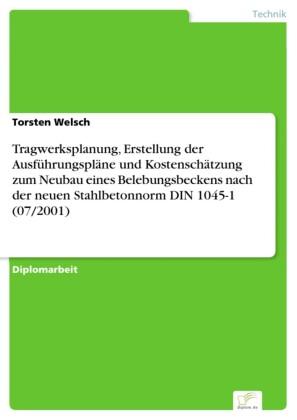 Tragwerksplanung, Erstellung der Ausführungspläne und Kostenschätzung zum Neubau eines Belebungsbeckens nach der neuen Stahlbetonnorm DIN 1045-1 (07/2001)
