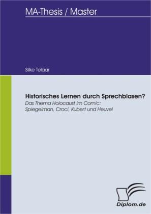 Historisches Lernen durch Sprechblasen? Das Thema Holocaust im Comic: Spiegelman, Croci, Kubert und Heuvel