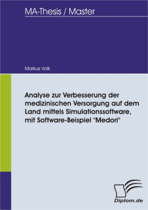 Analyse zur Verbesserung der medizinischen Versorgung auf dem Land mittels Simulationssoftware, mit Software-Beispiel 'Medori'