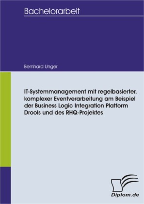 IT-Systemmanagement mit regelbasierter, komplexer Eventverarbeitung am Beispiel der Business Logic Integration Platform Drools und des RHQ-Projektes