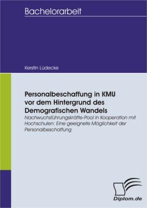 Personalbeschaffung in KMU vor dem Hintergrund des Demografischen Wandels