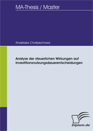 Analyse der steuerlichen Wirkungen auf Investitionsnutzungsdauerentscheidungen