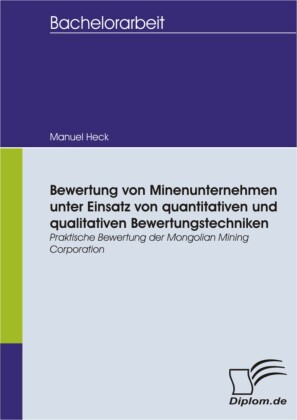 Bewertung von Minenunternehmen unter Einsatz von quantitativen und qualitativen Bewertungstechniken - Praktische Bewertung der Mongolian Mining Corporation