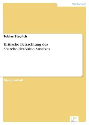 Kritische Betrachtung des Shareholder-Value-Ansatzes