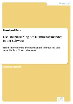 Die Liberalisierung des Elektrizitätsmarktes in der Schweiz