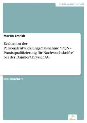 Evaluation der Personalentwicklungsmaßnahme 'PQN - Praxisqualifizierung für Nachwuchskräfte' bei der DaimlerChrysler AG