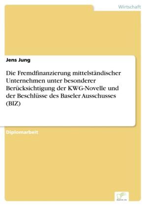 Die Fremdfinanzierung mittelständischer Unternehmen unter besonderer Berücksichtigung der KWG-Novelle und der Beschlüsse des Baseler Ausschusses (BIZ)