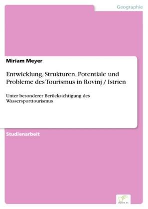 Entwicklung, Strukturen, Potentiale und Probleme des Tourismus in Rovinj / Istrien
