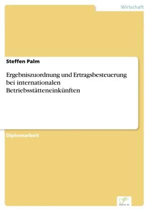 Ergebniszuordnung und Ertragsbesteuerung bei internationalen Betriebsstätteneinkünften
