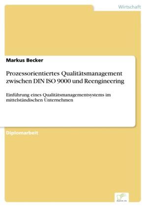 Prozessorientiertes Qualitätsmanagement zwischen DIN ISO 9000 und Reengineering