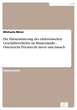 Die Harmonisierung des elektronischen Geschäftsverkehrs im Binnenmarkt - Österreichs Privatrecht davor und danach