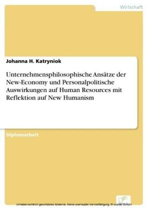 Unternehmensphilosophische Ansätze der New-Economy und Personalpolitische Auswirkungen auf Human Resources mit Reflektion auf New Humanism