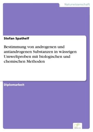 Bestimmung von androgenen und antiandrogenen Substanzen in wässrigen Umweltproben mit biologischen und chemischen Methoden