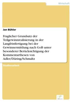 Fraglicher Grundsatz der Teilgewinnrealisierung in der Langfristfertigung bei der Gewinnermittlung nach GoB unter besonderer Berücksichtigung der Kommentarthesen von Adler/Düring/Schmaltz