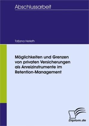 Möglichkeiten und Grenzen von privaten Versicherungen als Anreizinstrumente im Retention-Management