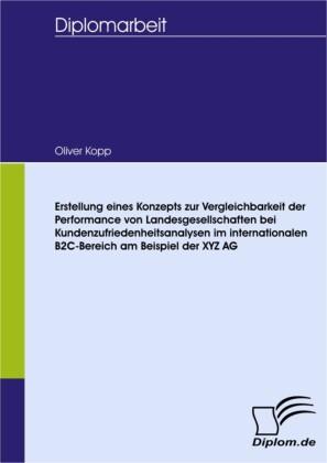 Erstellung eines Konzepts zur Vergleichbarkeit der Performance von Landesgesellschaften bei Kundenzufriedenheitsanalysen im internationalen B2C-Bereich am Beispiel der XYZ AG