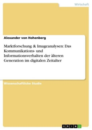 Marktforschung & Imageanalysen: Das Kommunikations- und Informationsverhalten der älteren Generation im digitalen Zeitalter