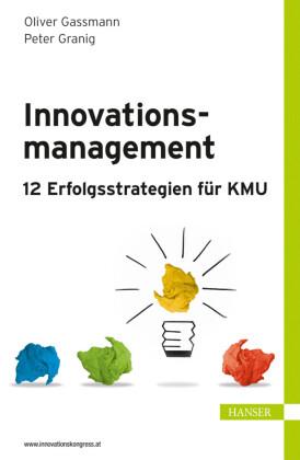 Innovationsmanagement - 12 Erfolgsstrategien für KMU