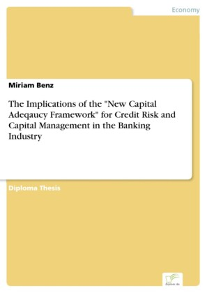 The Implications of the 'New Capital Adeqaucy Framework' for Credit Risk and Capital Management in the Banking Industry