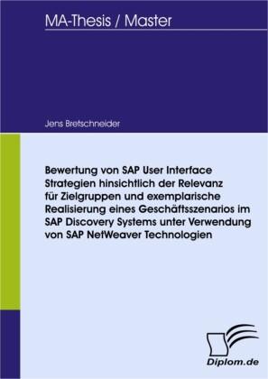Bewertung von SAP User Interface Strategien hinsichtlich der Relevanz für Zielgruppen und exemplarische Realisierung eines Geschäftsszenarios im SAP Discovery Systems unter Verwendung von SAP NetWeaver Technologien