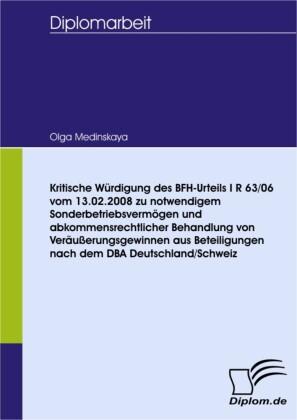 Kritische Würdigung des BFH-Urteils I R 63/06 vom 13.02.2008 zu notwendigem Sonderbetriebsvermögen und abkommensrechtlicher Behandlung von Veräußerungsgewinnen aus Beteiligungen nach dem DBA Deutschland/Schweiz