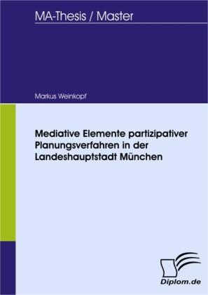 Mediative Elemente partizipativer Planungsverfahren in der Landeshauptstadt München