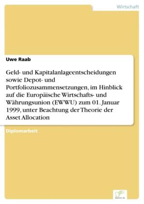 Geld- und Kapitalanlageentscheidungen sowie Depot- und Portfoliozusammensetzungen, im Hinblick auf die Europäische Wirtschafts- und Währungsunion (EWWU) zum 01. Januar 1999, unter Beachtung der Theorie der Asset Allocation