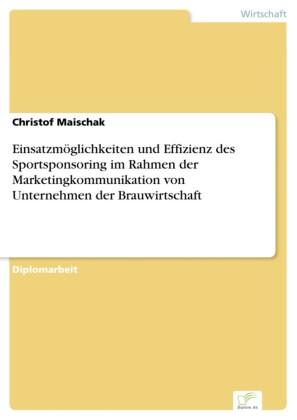 Einsatzmöglichkeiten und Effizienz des Sportsponsoring im Rahmen der Marketingkommunikation von Unternehmen der Brauwirtschaft