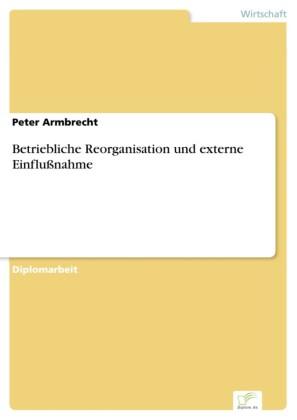 Betriebliche Reorganisation und externe Einflußnahme
