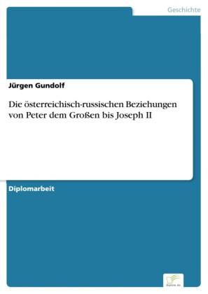 Die österreichisch-russischen Beziehungen von Peter dem Großen bis Joseph II