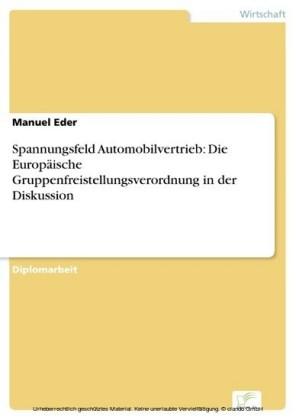 Spannungsfeld Automobilvertrieb: Die Europäische Gruppenfreistellungsverordnung in der Diskussion