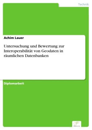 Untersuchung und Bewertung zur Interoperabilität von Geodaten in räumlichen Datenbanken