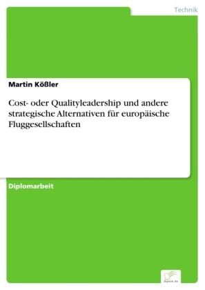 Cost- oder Qualityleadership und andere strategische Alternativen für europäische Fluggesellschaften