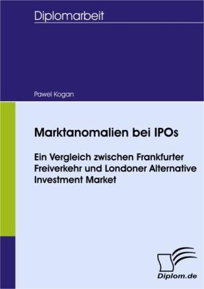 Marktanomalien bei IPOs - Ein Vergleich zwischen Frankfurter Freiverkehr und Londoner Alternative Investment Market