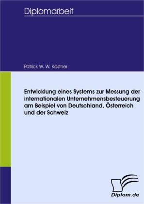 Entwicklung eines Systems zur Messung der internationalen Unternehmensbesteuerung am Beispiel von Deutschland, Österreich und der Schweiz