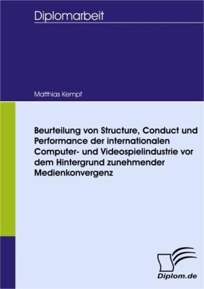 Beurteilung von Structure, Conduct und Performance der internationalen Computer- und Videospielindustrie vor dem Hintergrund zunehmender Medienkonvergenz