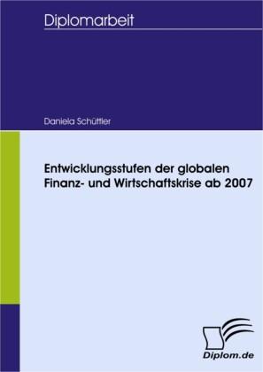 Entwicklungsstufen der globalen Finanz- und Wirtschaftskrise ab 2007