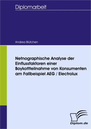 Netnographische Analyse der Einflussfaktoren einer Boykottteilnahme von Konsumenten am Fallbeispiel AEG / Electrolux