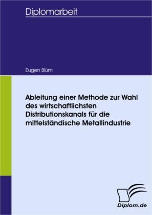 Ableitung einer Methode zur Wahl des wirtschaftlichsten Distributionskanals für die mittelständische Metallindustrie