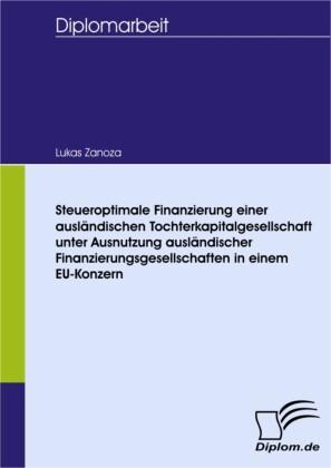 Steueroptimale Finanzierung einer ausländischen Tochterkapitalgesellschaft unter Ausnutzung ausländischer Finanzierungsgesellschaften in einem EU-Konzern