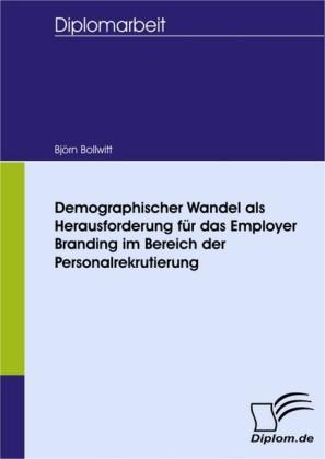 Demographischer Wandel als Herausforderung für das Employer Branding im Bereich der Personalrekrutierung
