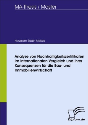 Analyse von Nachhaltigkeitszertifikaten im internationalen Vergleich und ihrer Konsequenzen für die Bau- und Immobilienwirtschaft