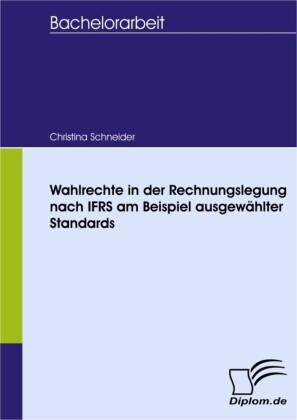 Wahlrechte in der Rechnungslegung nach IFRS am Beispiel ausgewählter Standards