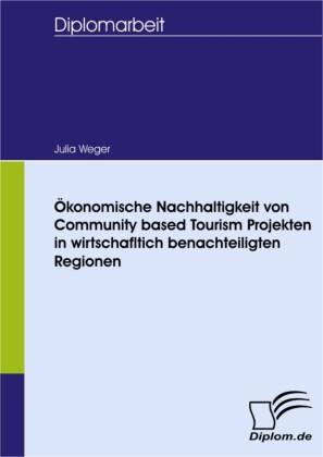 Ökonomische Nachhaltigkeit von Community based Tourism Projekten in wirtschafltich benachteiligten Regionen