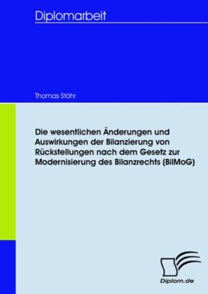 Die wesentlichen Änderungen und Auswirkungen der Bilanzierung von Rückstellungen nach dem Gesetz zur Modernisierung des Bilanzrechts (BilMoG)
