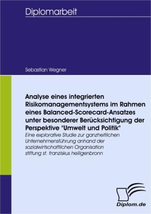 Analyse eines integrierten Risikomanagementsystems im Rahmen eines Balanced-Scorecard-Ansatzes unter besonderer Berücksichtigung der Perspektive 'Umwelt und Politik'
