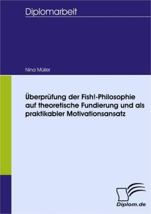 Überprüfung der Fish!-Philosophie auf theoretische Fundierung und als praktikabler Motivationsansatz